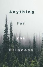 Anything for You Princess by love_250