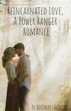 REINCARNATED LOVE (DINO CHARGE SIR IVAN ROMANCE BOOK 1) by POWERRANGERWRITER20
