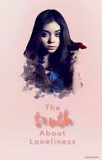 The Truth About Loneliness ▷ Malia Tate by accioevans