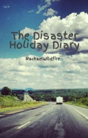 The Disaster Holiday Diary by RachaelWildfire
