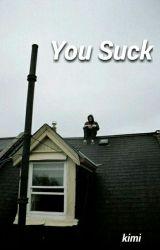 You Suck by kmxchxllx