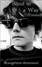 Blind in a Way (Frerard) by angeleyes-demonsoul