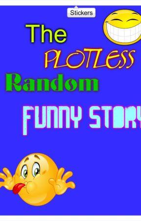 The Plotless , Random , Funny Story by LlamaNeedNoDrama