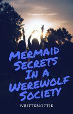 Mermaid Secrets In A Werewolf Society by WriterKittie