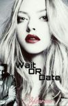 Wait OR Date cover