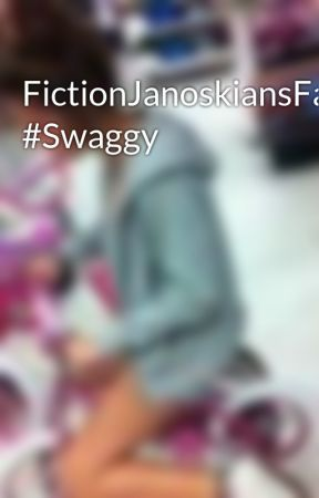 FictionJanoskiansFan #Swaggy by JanoskiansFictionFan