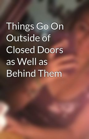 Things Go On Outside of Closed Doors as Well as Behind Them by KaitlinPerkins