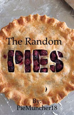 The Random Pies by PieMuncher18