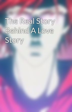 The Real Story  Behind A Love Story by BastardGoneWrong
