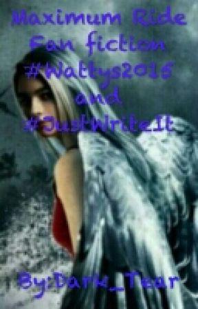 Maximum Ride Fan fiction #Wattys2015 and #JustWriteIt by Dark_Tear