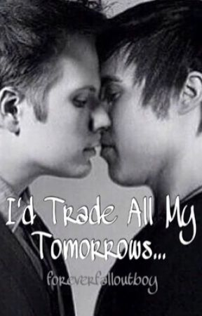 I'd Trade All My Tomorrows... by foreverfalloutboy