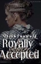 Royally Accepted by IrishShewolf