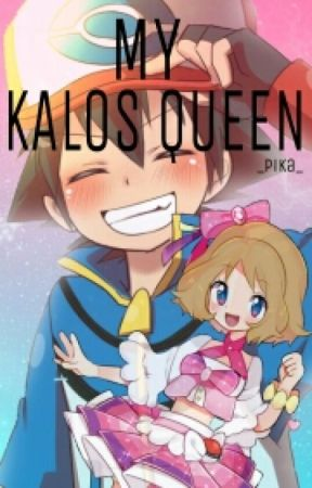 My Kalos Queen - An Amourshipping Fanfic (ON HOLD) by _Pika_