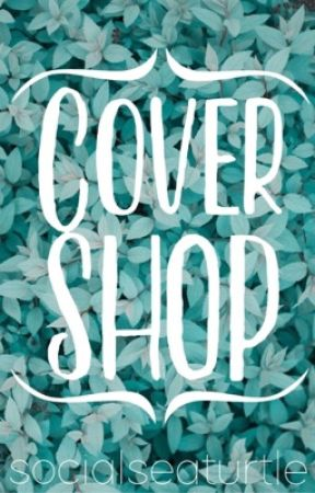 Cover Shop [BACK IN BUSINESS] by socialseaturtle