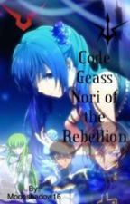 Nori of the Rebellion (Code Geass Fanfiction Book 1) by Moonshadow16