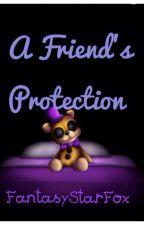 A Friend's Protection | A FNaF 4 fanfiction |  by FantasyStarFox
