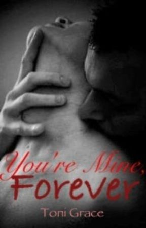You're Mine, Forever by tonigracey77