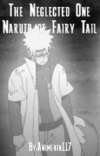 The Neglected One: Naruto of Fairy Tail by Animenin117