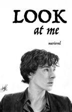 Look at me - Sherlock fanfic by Marievnl