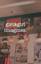 girlxgirl oneshots by -jamlessjungkook