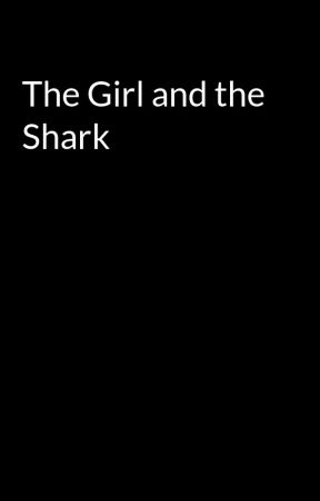 The Girl and the Shark by Dark_poet001