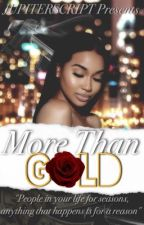 More Than Gold [Book One] by jupiterscript