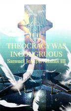 Theocracy was Incongruous [OLD - SCRAPPED] ✓ by Xenostory
