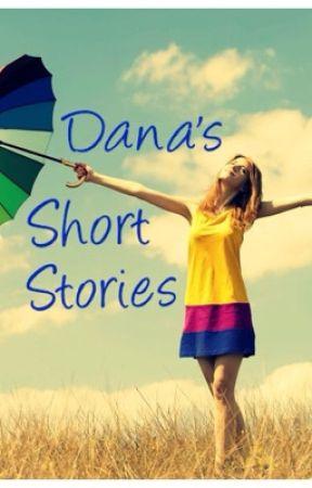 Dana's Short Stories by DanaProvo