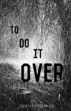 Naruto: To Do It Over by Yukimoto-Namikaze