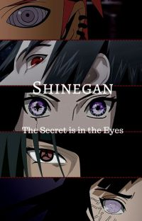 Shinegan: The Secret is in the Eyes (Naruto FanFiction) cover