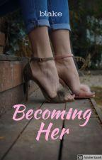 Becoming Her (Trans) by itsabadluckcharm