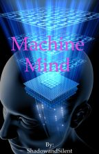 Machine Mind (Sequel to MMI) by DoubleTroubleWriting
