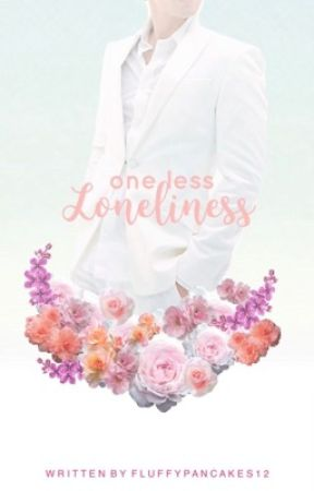 One Less Loneliness [COMING SOON] by fluffypancakes12