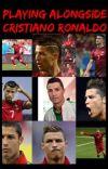 Playing along side Cristiano Ronaldo cover