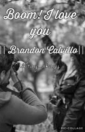 Boom! I love you.. {Brandon Calvillo fanfic} by stay_okayy