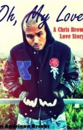 Oh My Love: PART 3 (A Chris Brown Love Story) by AudrianaBrooks