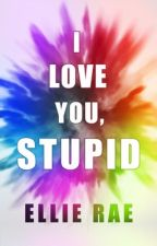 I Love You, Stupid by MsEllieRae
