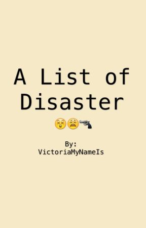 A List of Disaster by VictoriaMyNameIs