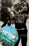 [PUBLISHED]    Break the Bad Girl - Breaking Series Book#1 cover