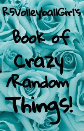 R5VolleyballGirl's Book of Crazy/Random Things! by R5VolleyballGirl