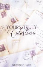 Yours Truly, Celestine [SLOW UPDATES] by xxJulietxx