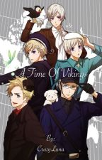 A Time of Vikings (Viking!Nordics x Reader) by CrazyLuna15