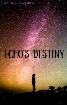 Echo's Destiny (Edited/Rewritten Version) by IAmApplePie