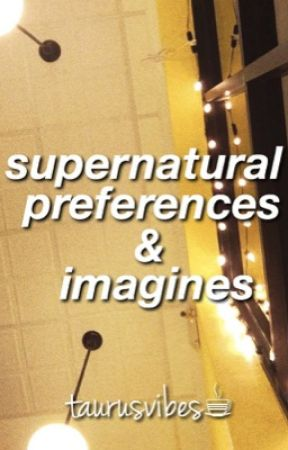 Supernatural Preferences by taurusvibes