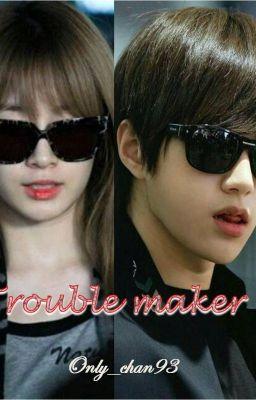 Đọc truyện [Longfic] Trouble maker - Myungyeon, Jikook, Iu, Jb, ....