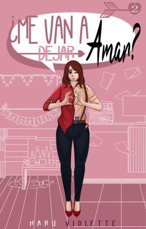 ¿Me van a dejar amar? [Libro #2] by HaruViolette