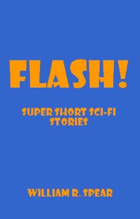 FLASH!  Super Short Sci-Fi Stories by William_R_Spear