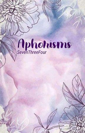 • Aphorisms • by SevenThreeFour