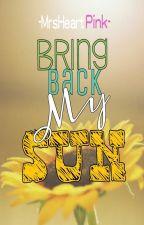 Bring back My Sun #Watty2015 #justwriteit by MrsHeartPink