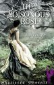 The Poisonous Rose by Shattered_Phoenix